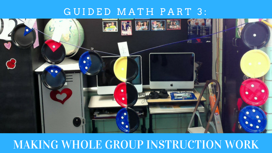 Guided Math Part 3 Making Whole Group Instruction Work Making